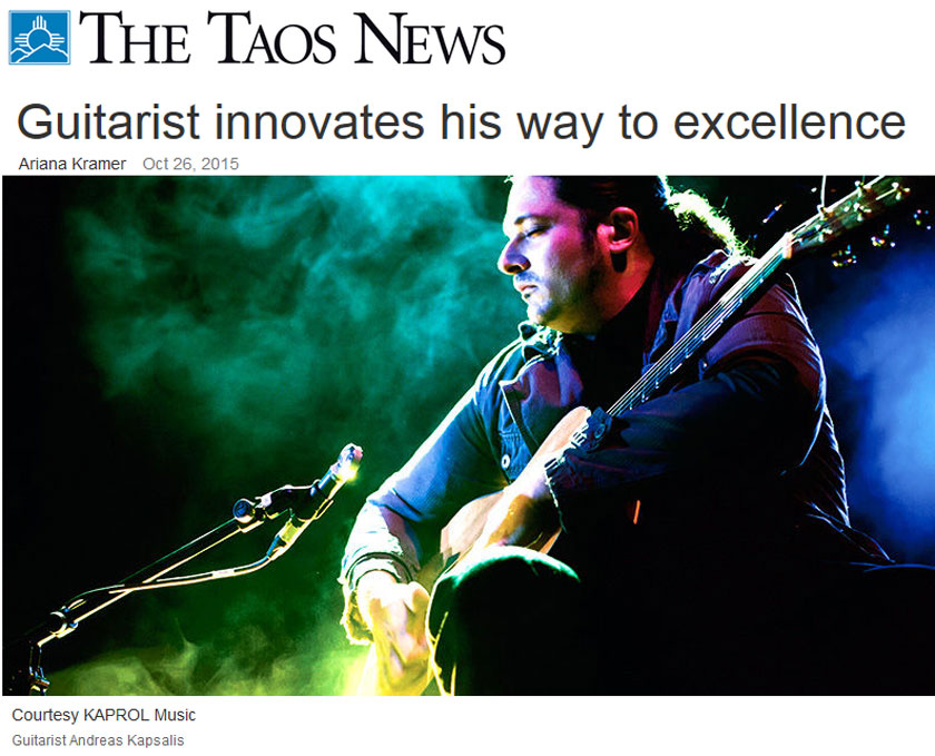Taos News - October 26, 2015 -  Guitarist innovates his way to excellence by Ariana Kramer.  Photo of Guitarist Andreas Kapsalis Courtesy of KAPROL Music